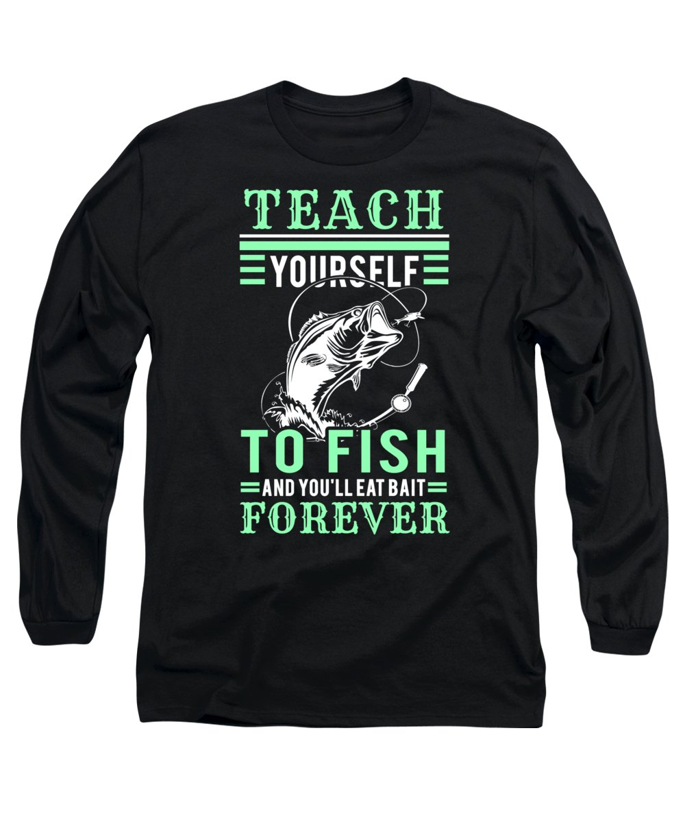 Fishing Puns Long Sleeve T-Shirt featuring the digital art Teach Yourself To Fish and Youll Eat Bait Forever by Passion Loft