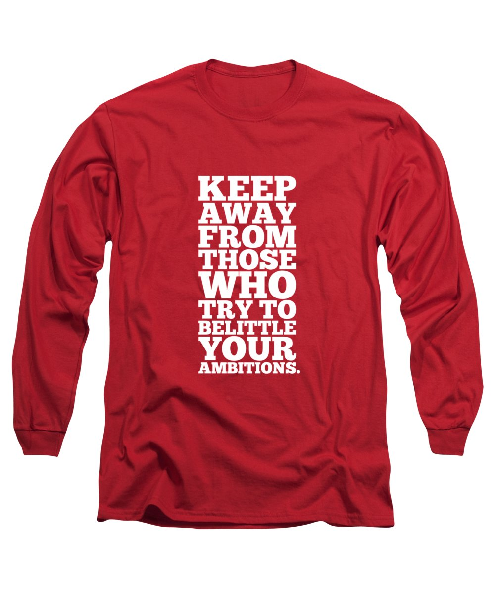 Gym Long Sleeve T-Shirt featuring the digital art Keep Away From Those Who Try To Belittle Your Ambitions Gym Motivational Quotes Poster by Lab No 4