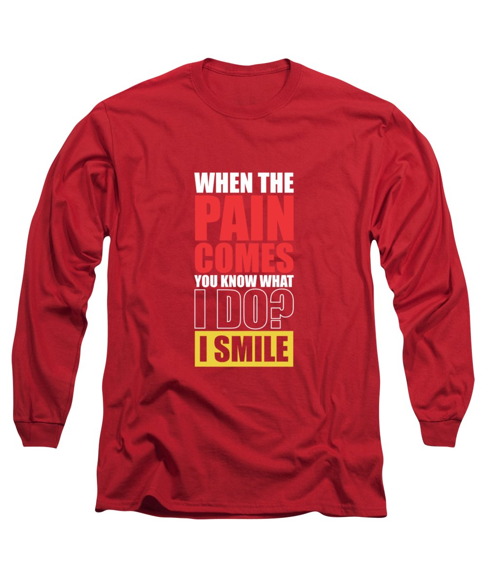 Gym Long Sleeve T-Shirt featuring the digital art When The Pain Comes You Know What I Do? I Smile Gym Inspirational Quotes Poster by Lab No 4
