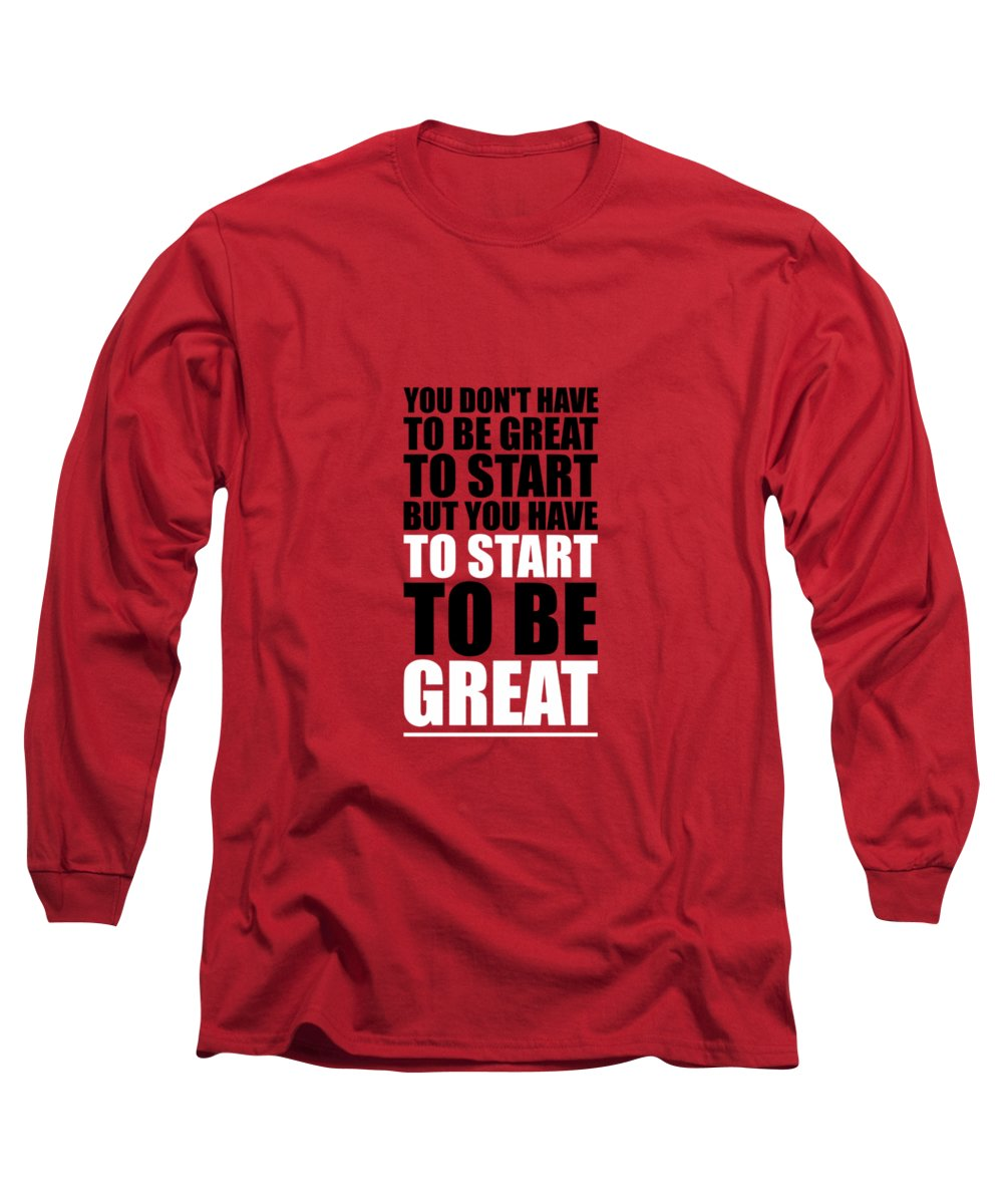Gym Long Sleeve T-Shirt featuring the digital art You Do Not Have To Be Great To Start But You Have To Start Gym Inspirational Quotes Poster by Lab No 4