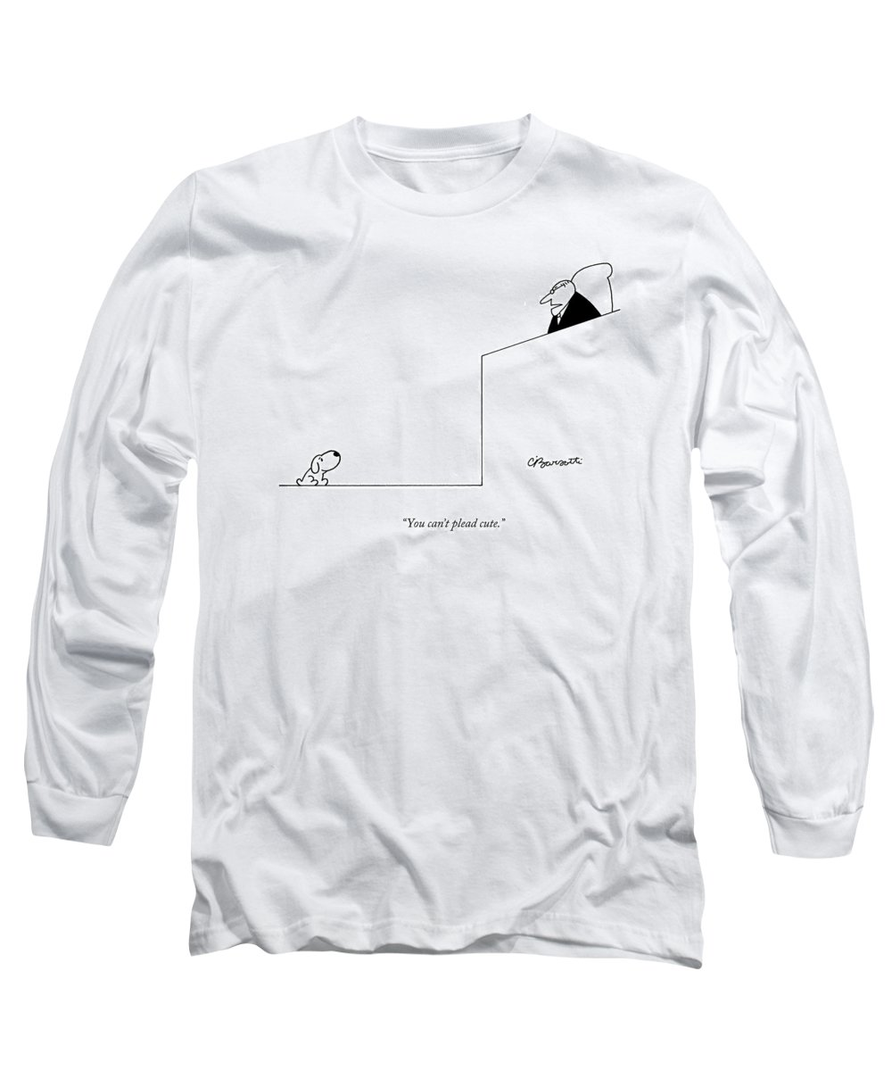 Dogs Long Sleeve T-Shirt featuring the drawing You Can't Plead Cute by Charles Barsotti