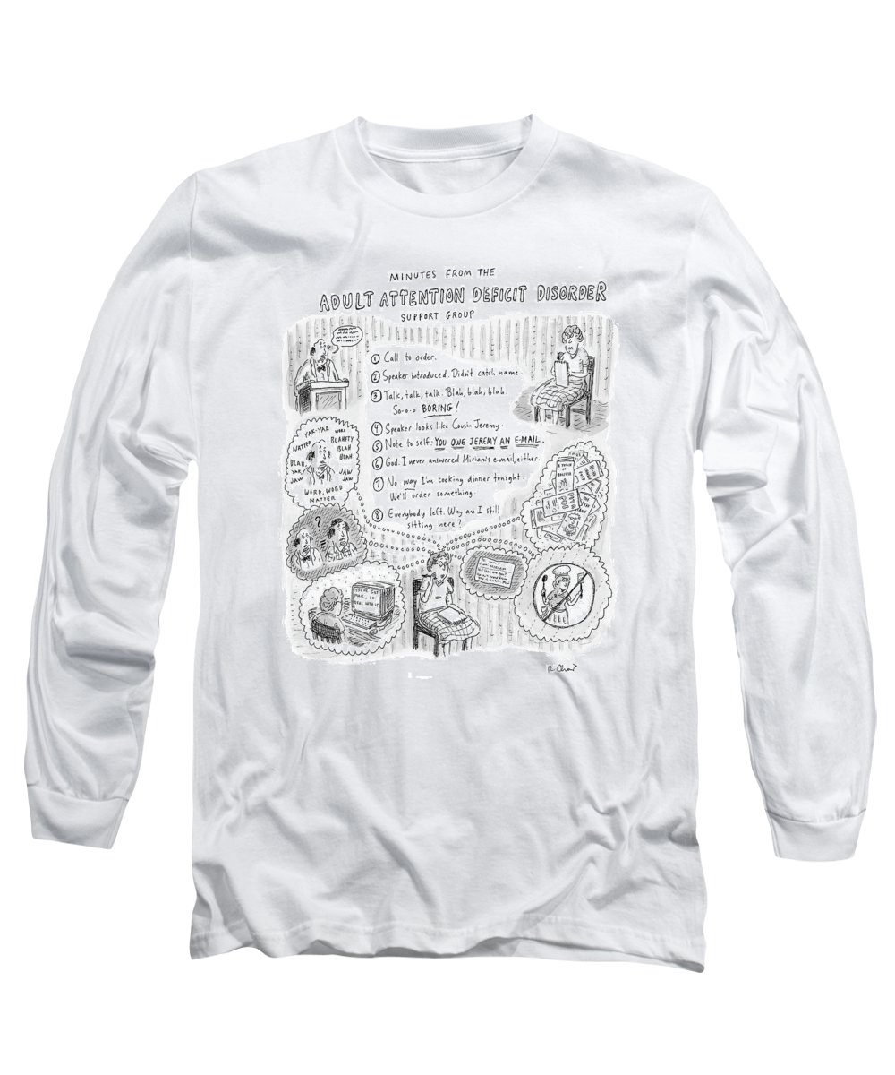 Adult Attention Disorder (woman's Mind Wanders.) 121353 Rch Roz Chast Long Sleeve T-Shirt featuring the drawing Adult Attention Deficit Disorder by Roz Chast