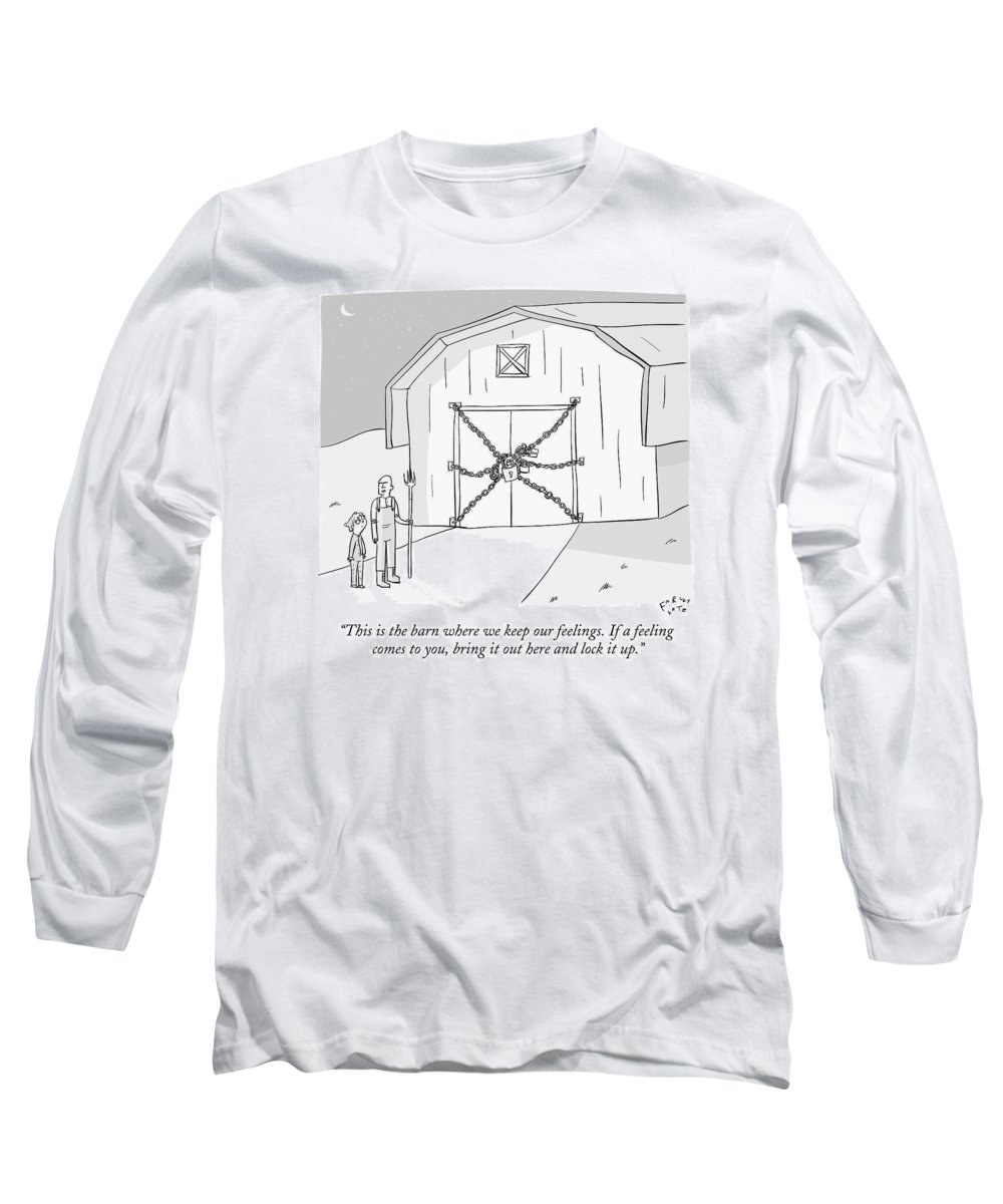 This Is The Barn Where We Keep Our Feelings. If A Feeling Comes To You Long Sleeve T-Shirt featuring the drawing A Farmer Shows His Son A Barn That Is Locked by Farley Katz