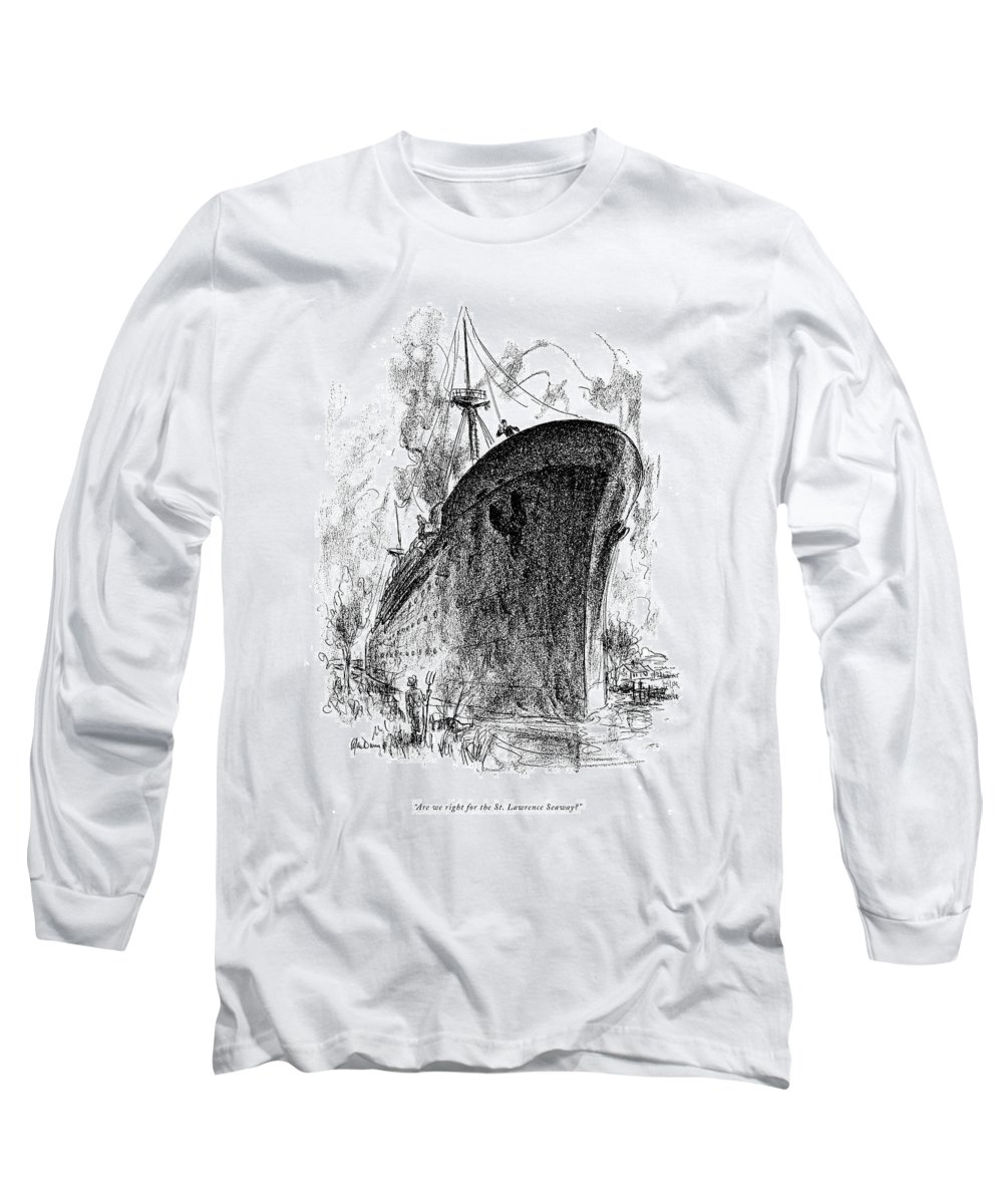 (man On Large Ocean Liner Calls To Farmer.) Reqional Long Sleeve T-Shirt featuring the drawing Are We Right For The St. Lawrence Seaway? by Alan Dunn