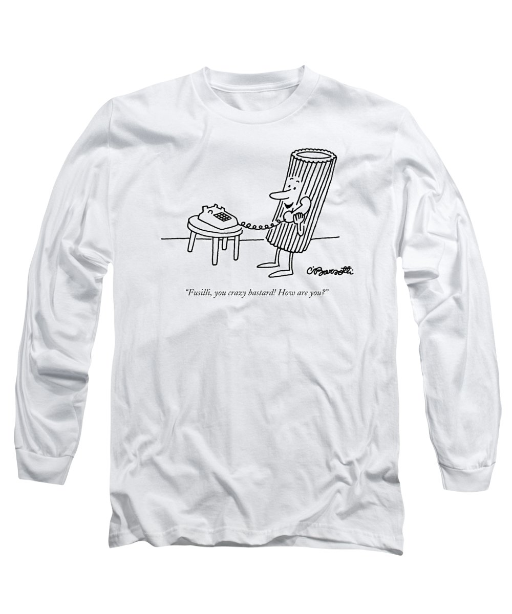 Food Long Sleeve T-Shirt featuring the drawing Fusilli You Crazy Bastard How Are You? by Charles Barsotti
