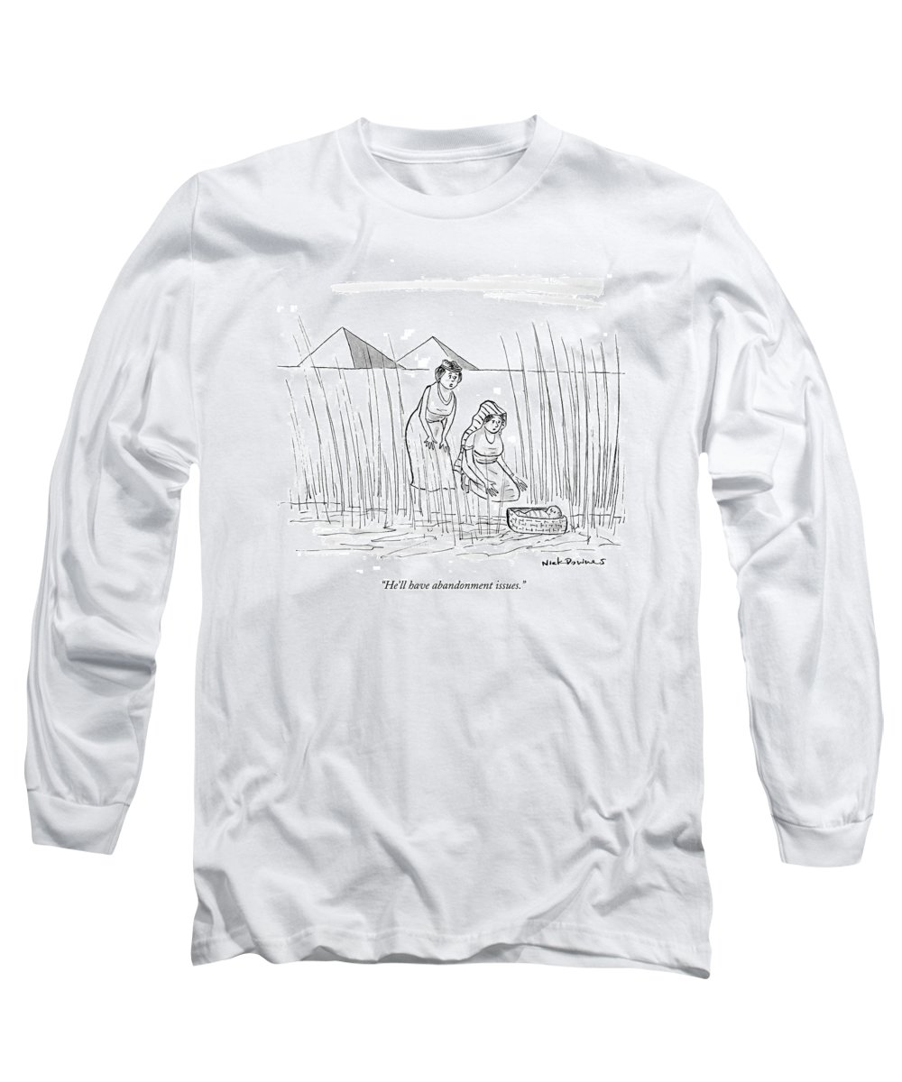 He Ll Have Abandonment Issues Long Sleeve T Shirt For Sale By Nick Downes
