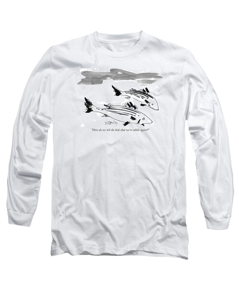 Fish - Misc. Long Sleeve T-Shirt featuring the drawing How Do We Tell The Kids That We're Edible Again? by Donald Reilly