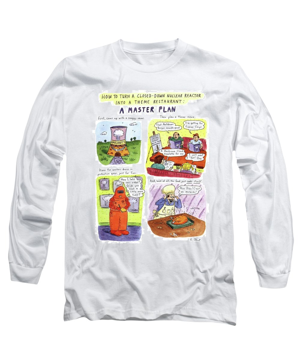 No Caption Title: How To Turn A Closed-down Nuclear Reactor Into A Theme Restaurant: A Master Plan. Full-page Color Spread Of Four Illustrations Which Show A Nuclear Reactor Theme Restaurant Named It Has A Theme Menu Long Sleeve T-Shirt featuring the drawing How To Turn A Closed-down Nuclear Reactor by Roz Chast