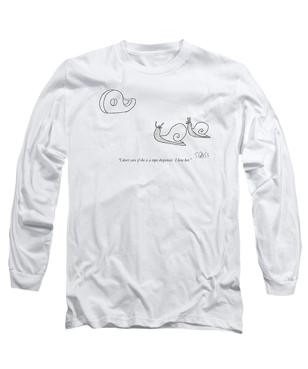 I Don't Care If She Is A Tape Dispenser. I Love Her. Long Sleeve T-Shirt featuring the drawing I Don't Care If She Is A Tape Dispenser. I Love by Sam Gross