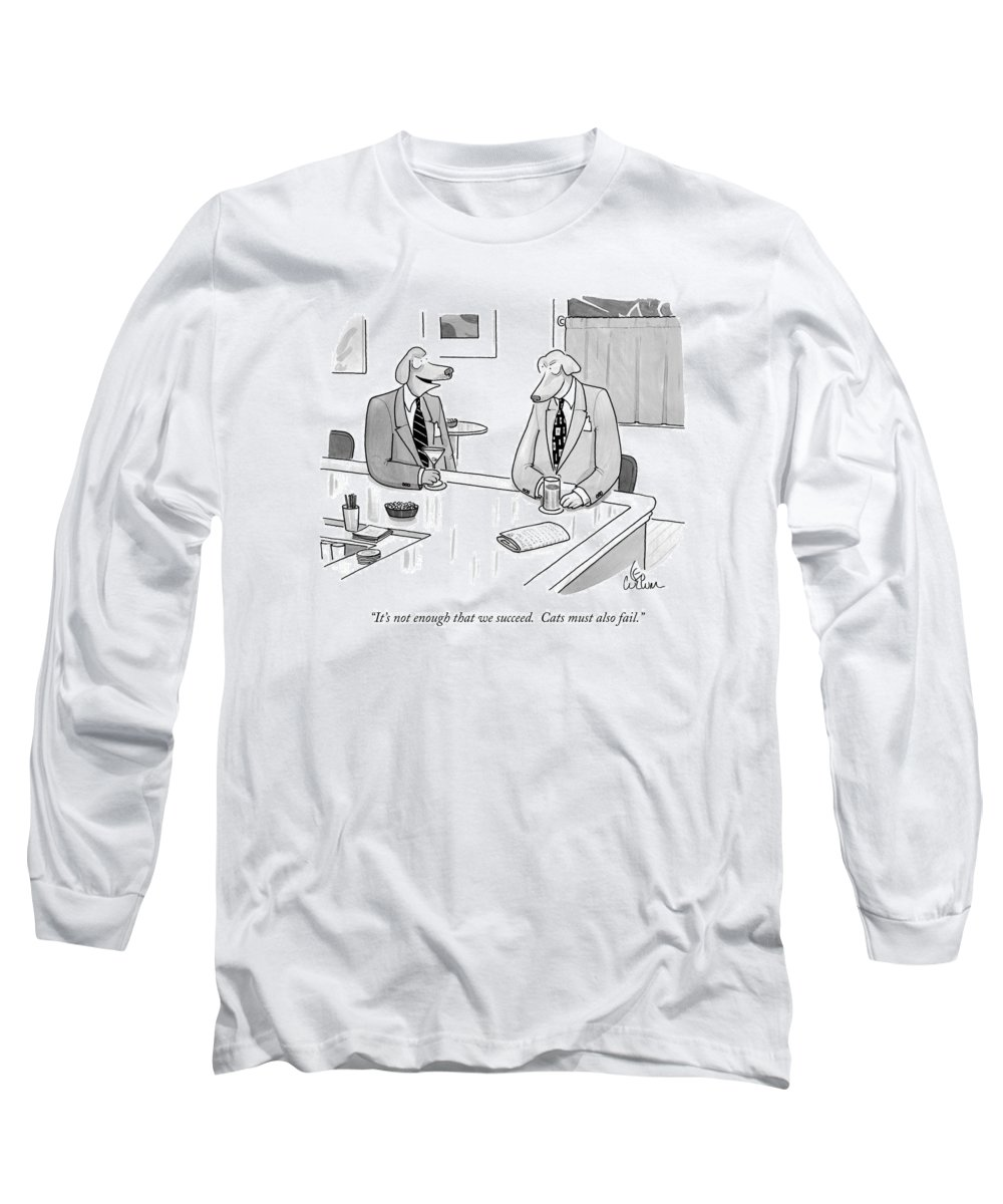 Animals Long Sleeve T-Shirt featuring the drawing It's Not Enough That We Succeed. Cats by Leo Cullum