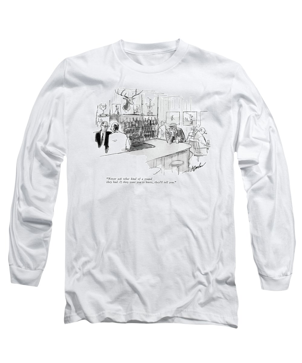 (manager Talking To Bartender At Golf Club Bar.) Leisure Long Sleeve T-Shirt featuring the drawing Never Ask What Kind Of A Round They Had. If by Perry Barlow