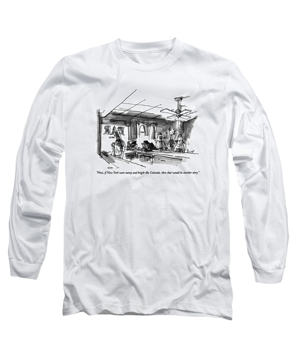 Drunk In Bar Says To Bar Patrons. Regional Long Sleeve T-Shirt featuring the drawing Now, If New York Were Sunny And Bright Like by George Booth
