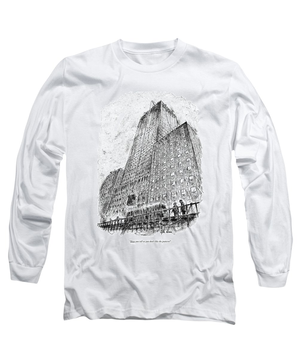 Workman Referring To The Outside Pattern Of A Huge Building. Regional Urban New York City Nyc Manhattan Rockefeller Center Midtown Skyscraper Skyscrapers Office Buildings Architect Architecture Construction Contractor Facade Problems Patterns Appearances Style Skyline  Cc 67983 Adu Alan Dunn Artkey 67983 Long Sleeve T-Shirt featuring the drawing Now You Tell Us You Don't Like The Pattern! by Alan Dunn