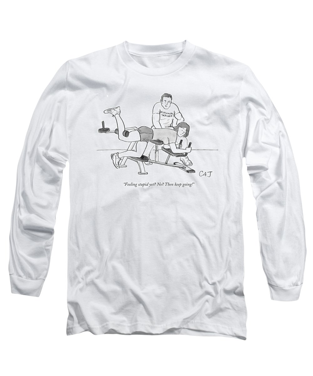 Personal Trainer Long Sleeve T-Shirt featuring the drawing Feeling Stupid Yet? No? Then Keep Going! by Carolita Johnson