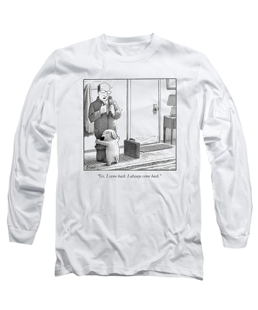 Yes Long Sleeve T-Shirt featuring the drawing Yes I Came Back I Always Come Back by Harry Bliss