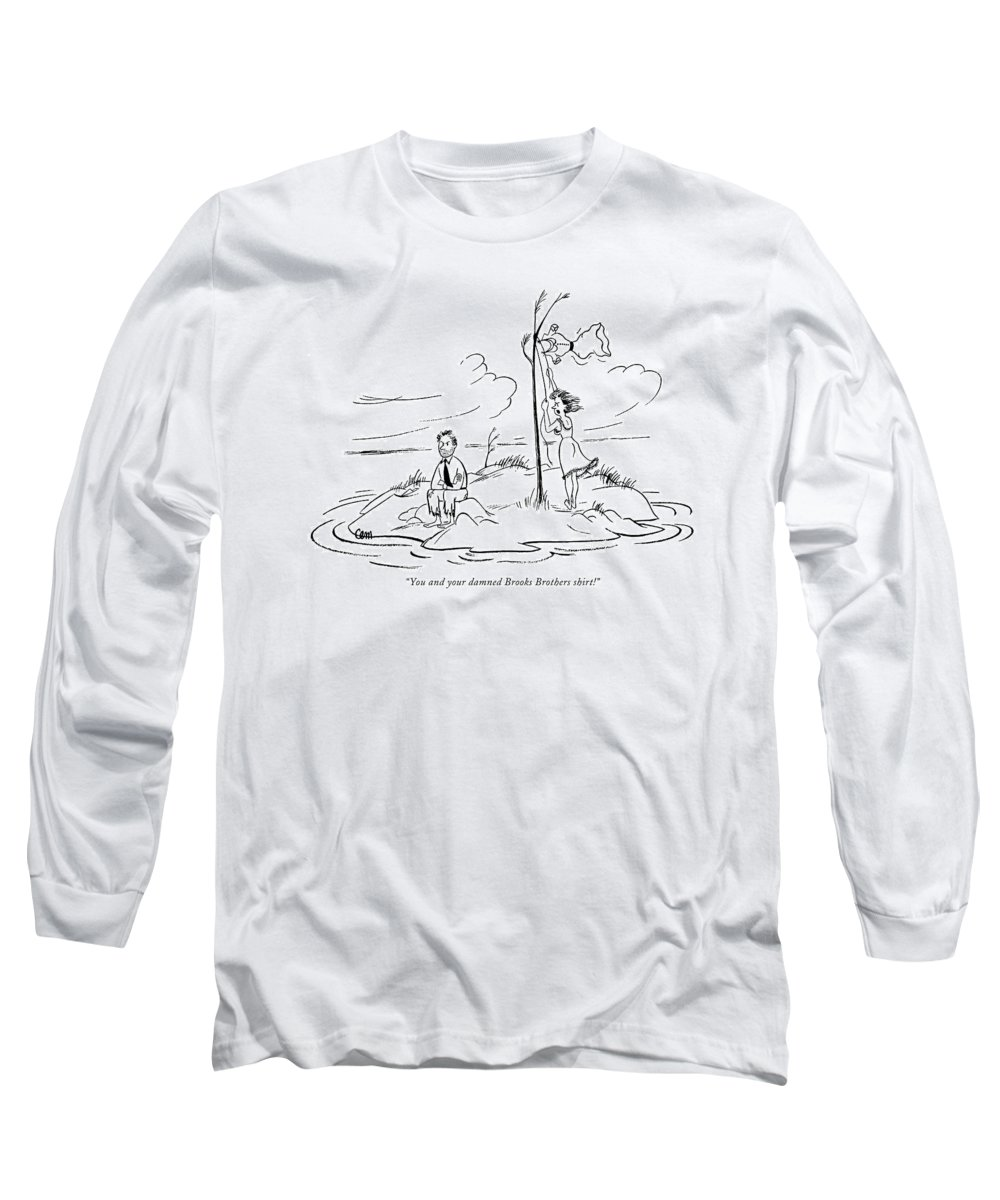 (woman Shipwrecked On Island Has To Hoist Her Dress For A Signal Long Sleeve T-Shirt featuring the drawing You And Your Damned Brooks Brothers Shirt! by Charles E. Martin