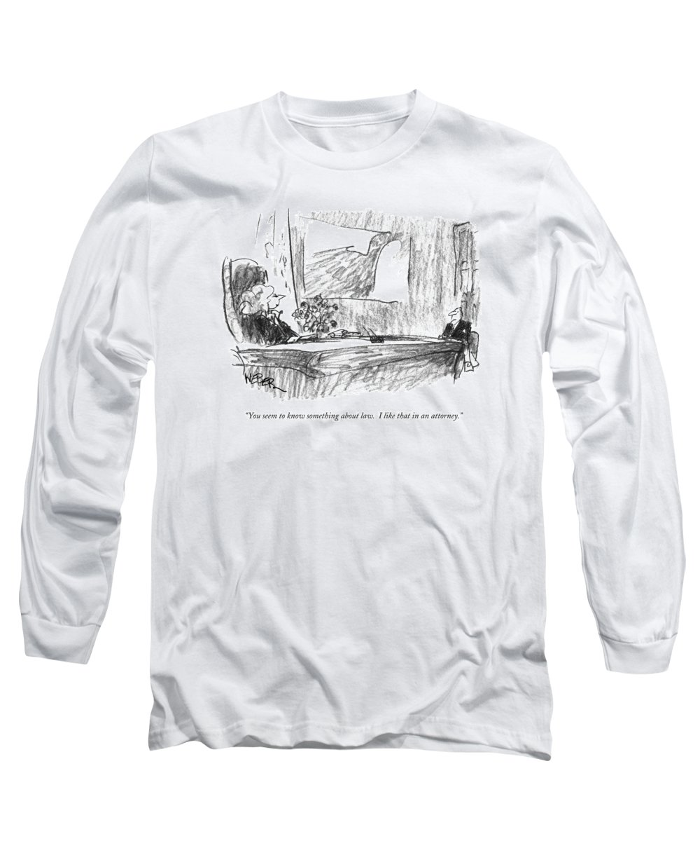 Lawyers Long Sleeve T-Shirt featuring the drawing You Seem To Know Something About Law. I Like by Robert Weber