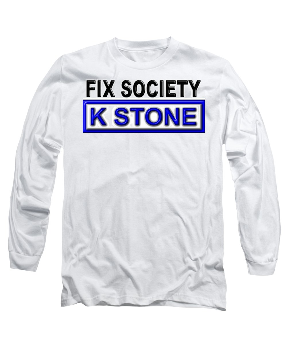 K Stone Long Sleeve T-Shirt featuring the digital art Fix Society 2nd Edition by K STONE UK Music Producer