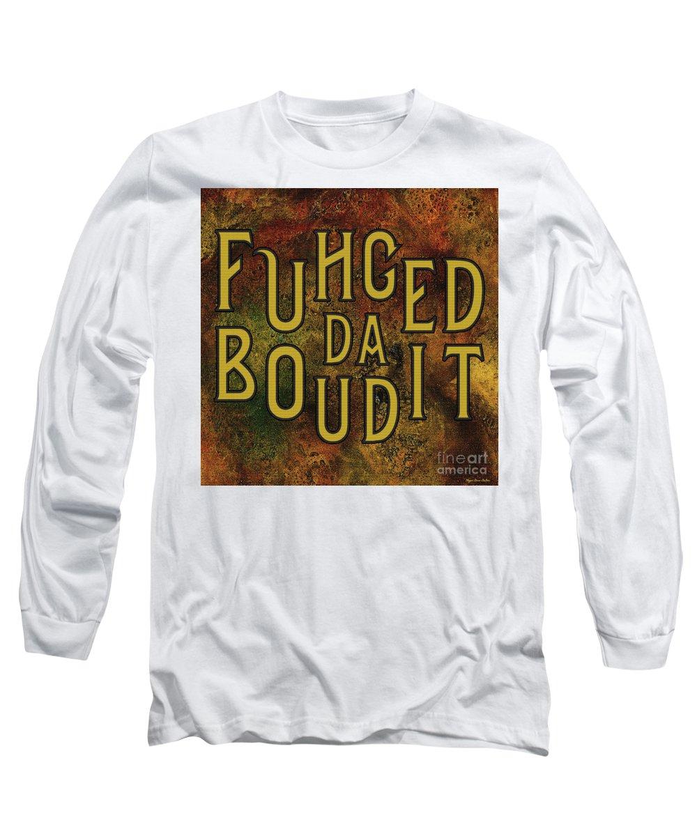 Keywords Long Sleeve T-Shirt featuring the digital art Gold Fuhgeddaboudit by Megan Dirsa-DuBois
