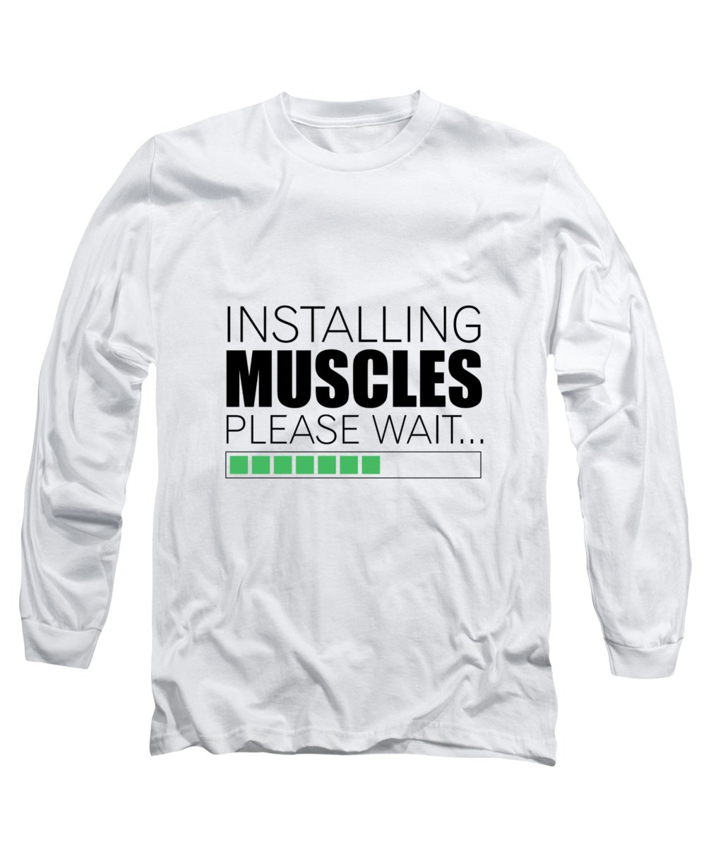 Gym Long Sleeve T-Shirt featuring the digital art Installing Muscles Please Wait Gym Motivational Quotes poster by Lab No 4