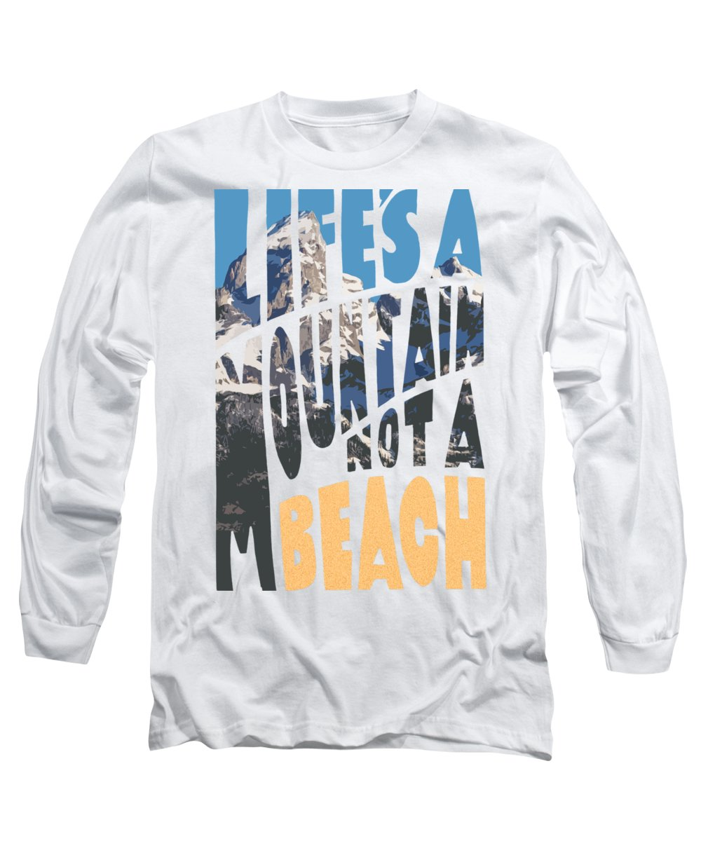 Life's Long Sleeve T-Shirt featuring the photograph Life's A Mountain Not A Beach by Aaron Spong