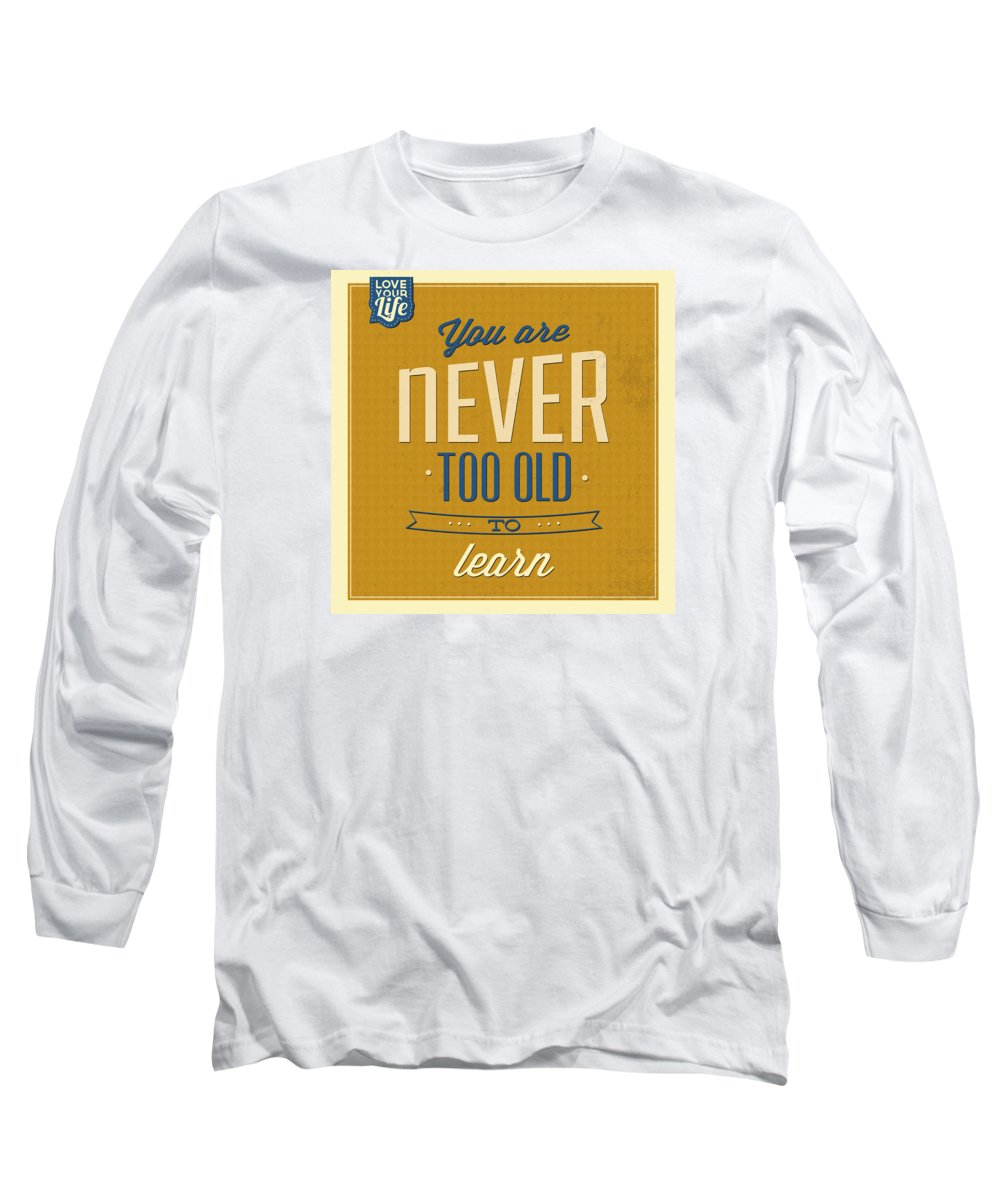 Motivation Long Sleeve T-Shirt featuring the digital art Never Too Old by Naxart Studio