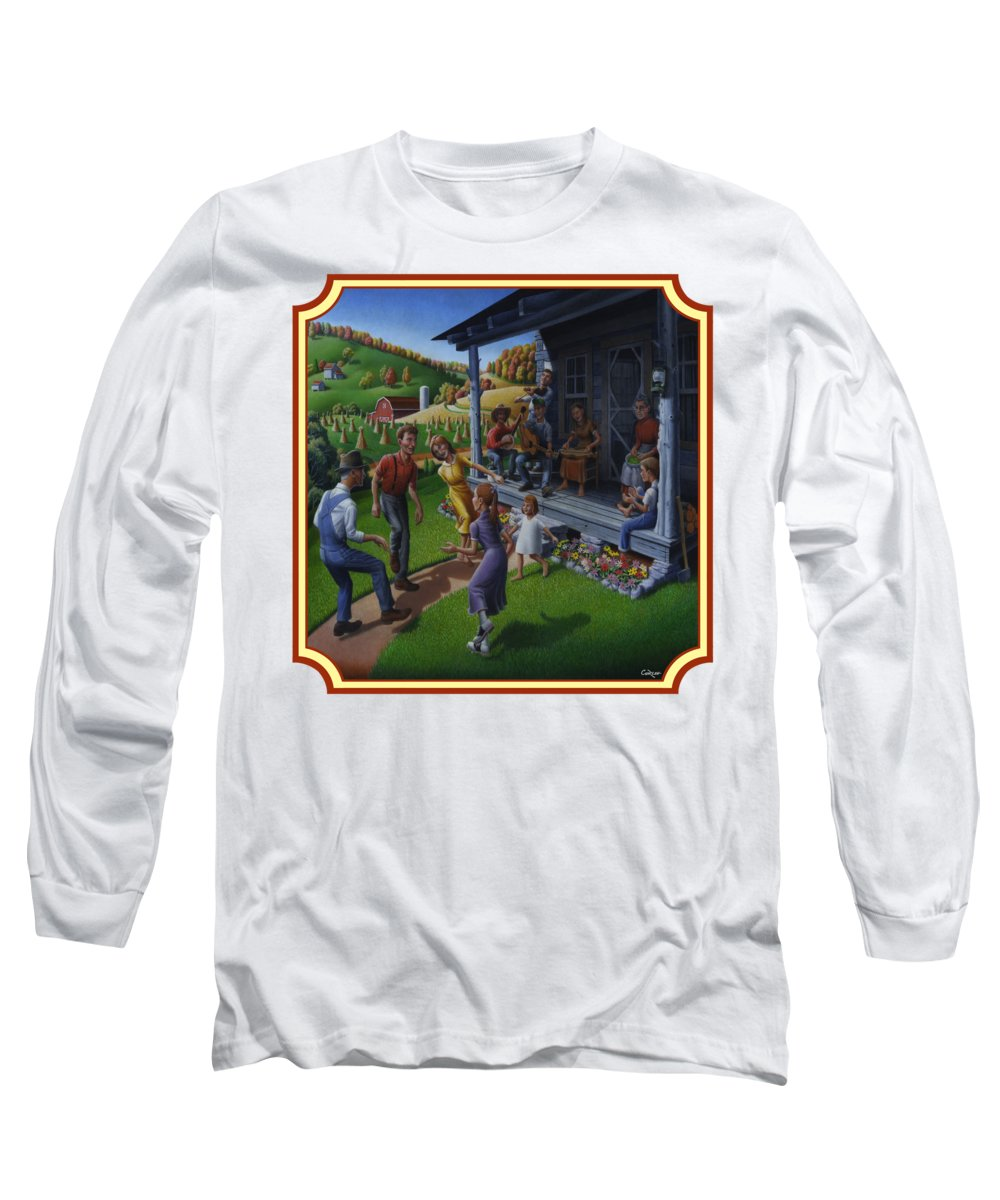 Porch Music Long Sleeve T-Shirt featuring the painting Porch Music And Flatfoot Dancing - Mountain Music - Farm Folk Art Landscape - Square Format by Walt Curlee