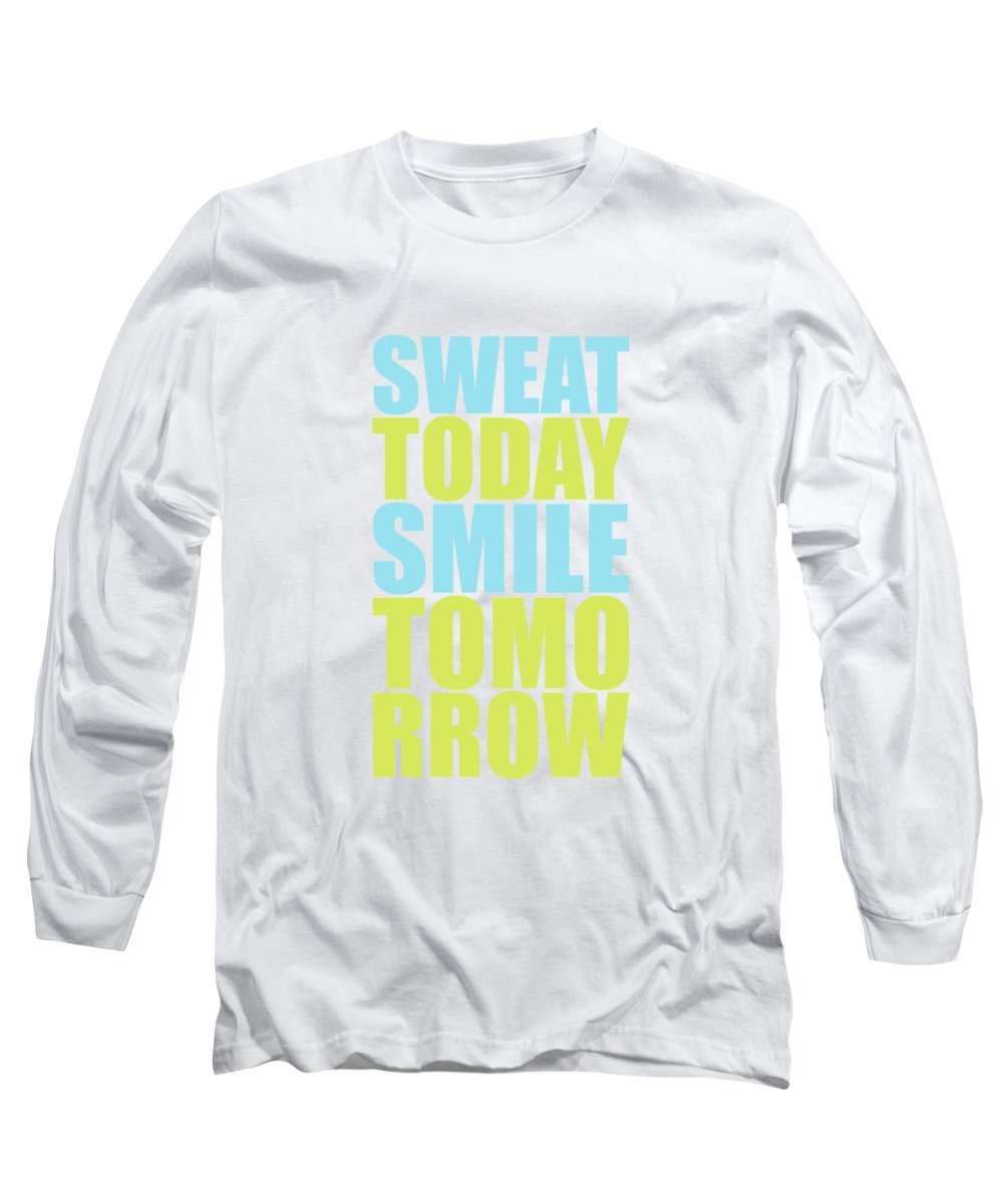 Gym Long Sleeve T-Shirt featuring the digital art Sweat Today Smile Tomorrow Motivational Quotes by Lab No 4