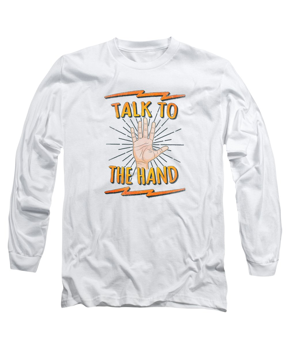 Talk To The Hand Long Sleeve T-Shirt featuring the digital art Talk to the hand Funny Nerd and Geek Humor Statement by Philipp Rietz