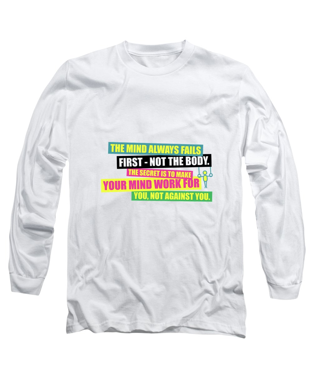 Gym Long Sleeve T-Shirt featuring the digital art The Mind Always Fails First Gym Inspirational Quotes Poster by Lab No 4