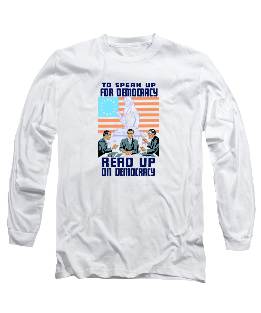 Wpa Long Sleeve T-Shirt featuring the mixed media To Speak Up For Democracy Read Up On Democracy by War Is Hell Store