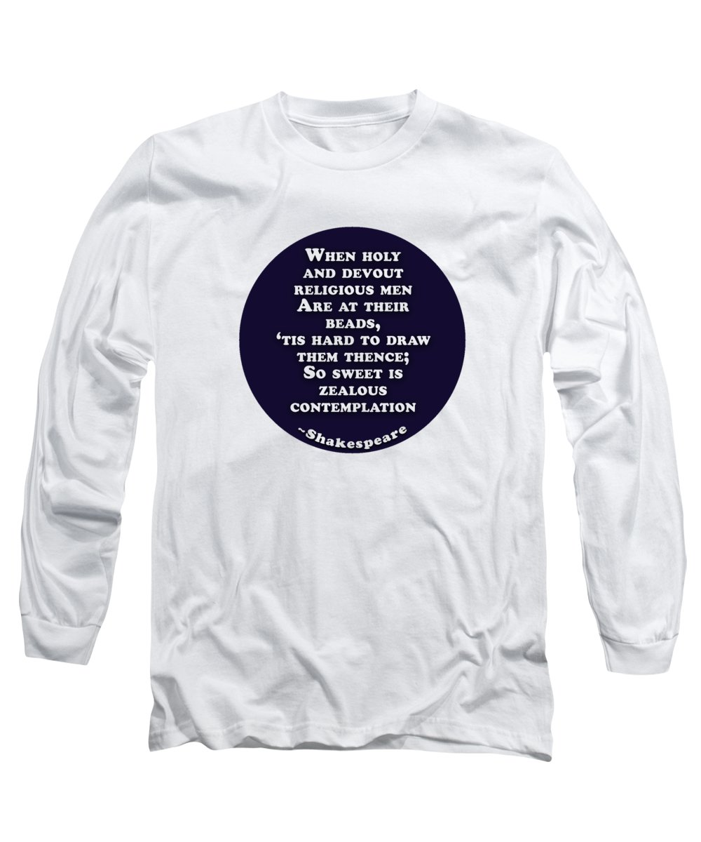 When Long Sleeve T-Shirt featuring the digital art When Holy And Devout Religious Men #shakespeare #shakespearequote by TintoDesigns