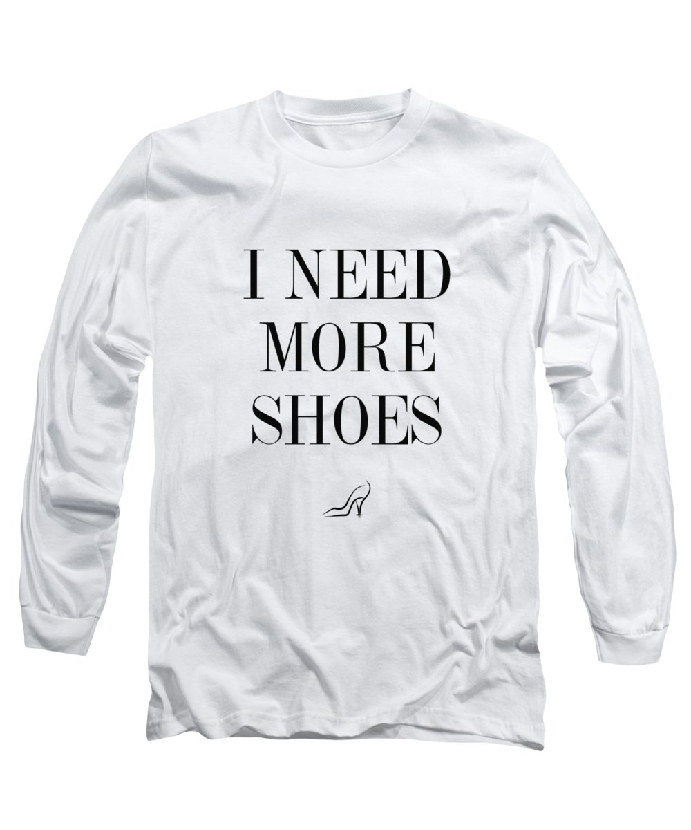 I Need More Shoes Long Sleeve T-Shirt featuring the digital art I Need More Shoes by Zapista OU