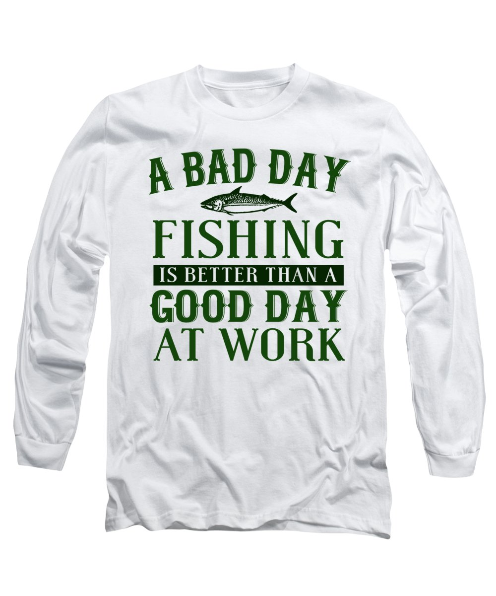 Funny Fishing Long Sleeve T-Shirt featuring the digital art A Bad Day Fishing Is Better Than A Good Day At Work by Passion Loft