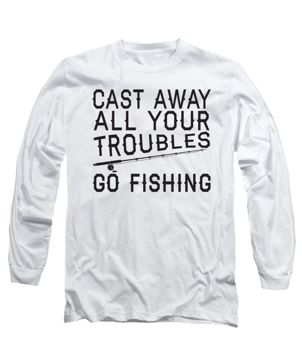 Angler Long Sleeve T-Shirt featuring the digital art Cast Away All Your Troubles Go Fishing by Passion Loft