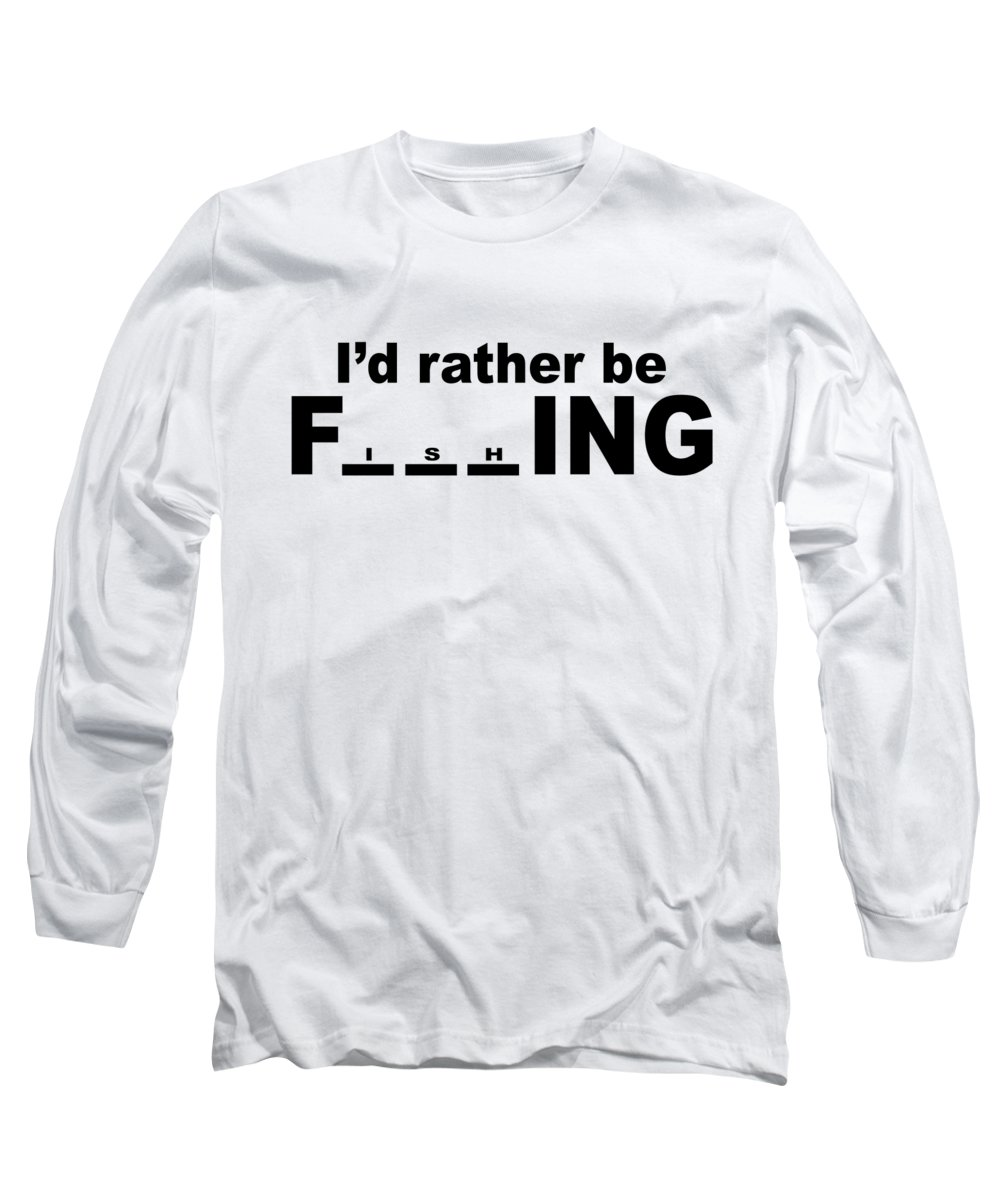 Funny Fishing Long Sleeve T-Shirt featuring the digital art Id Rather Be Fishing by Passion Loft
