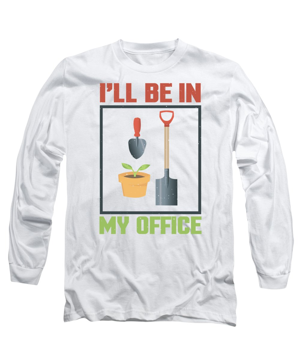 Gardening Tools Long Sleeve T-Shirt featuring the digital art Ill Be In My Office by Passion Loft