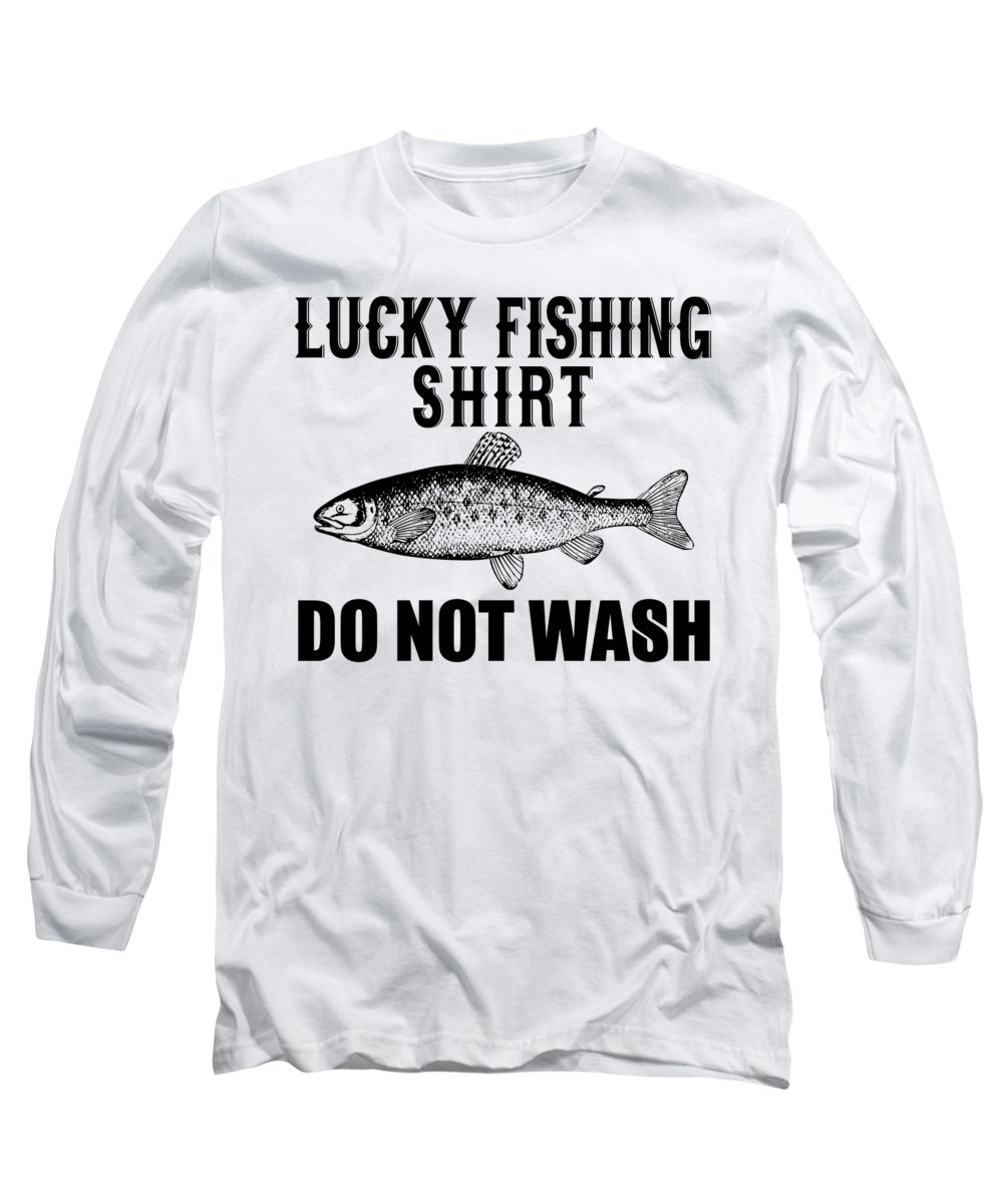 Funny Fishing Long Sleeve T-Shirt featuring the digital art Lucky Fishing Shirt Do Not Wash by Passion Loft