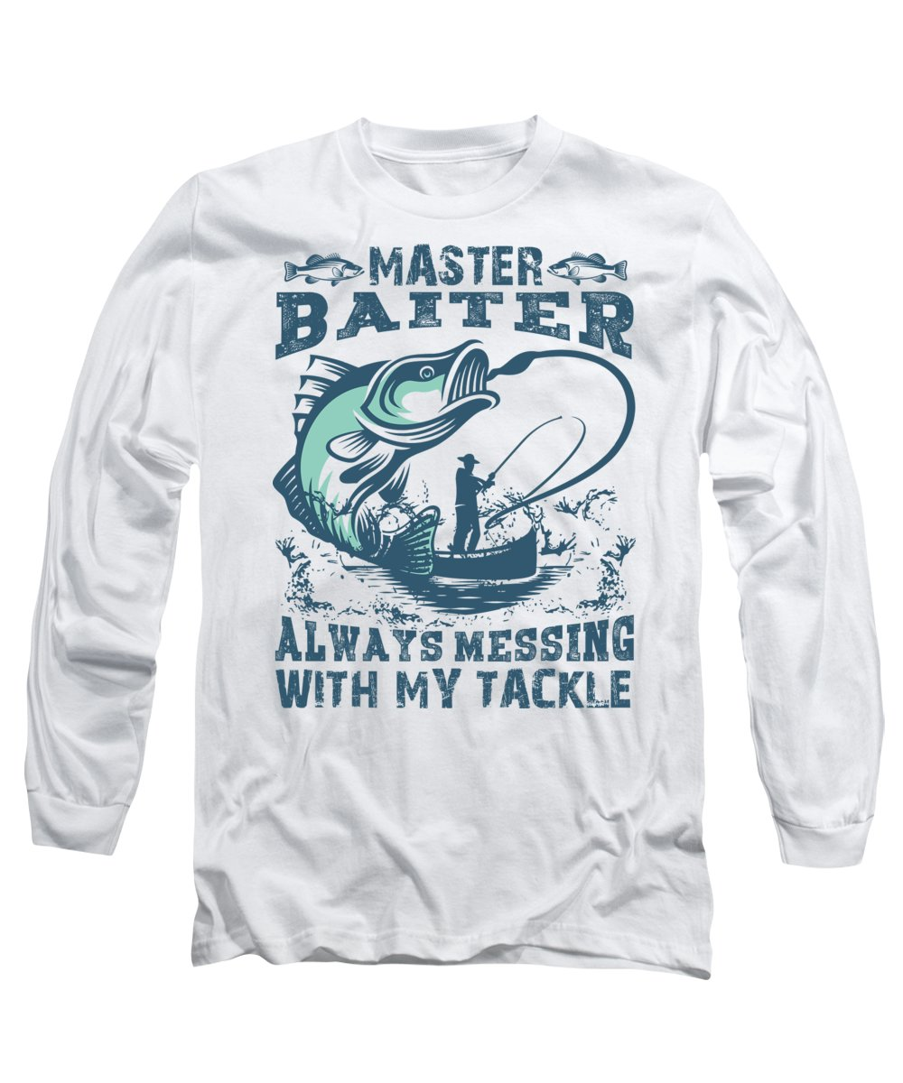 Fathers Day Long Sleeve T-Shirt featuring the digital art Master Baiter Always Messing With My Tackle Fishing Pun by Passion Loft