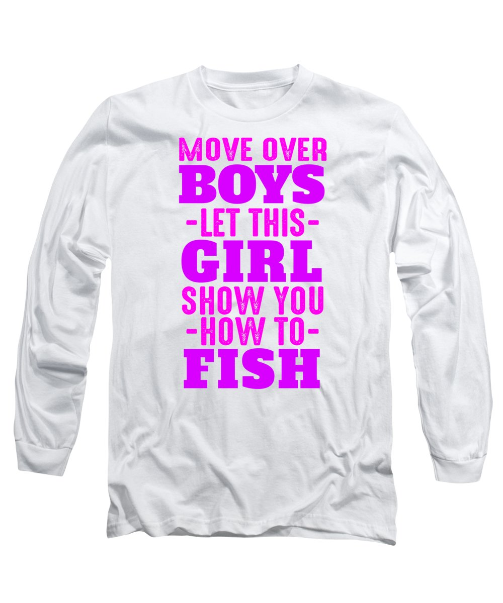 Funny Fishing Long Sleeve T-Shirt featuring the digital art Move Over Boys Let This Girl Show You How To Fish by Passion Loft