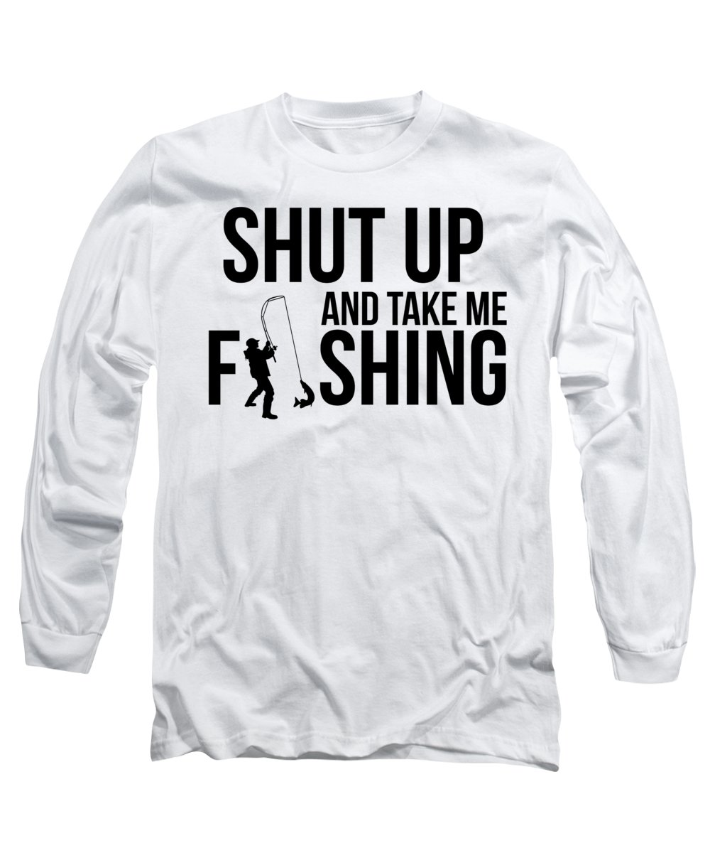 Fishing Puns Long Sleeve T-Shirt featuring the digital art Shut Up and Take Me Fishing by Passion Loft