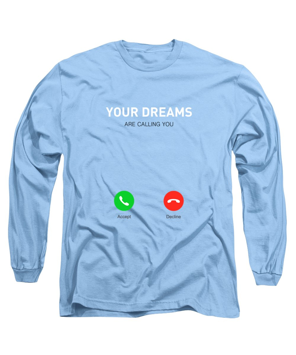 Motivational Quote Long Sleeve T-Shirt featuring the digital art Your Dreams Are Calling You Motivating Quotes poster by Lab No 4