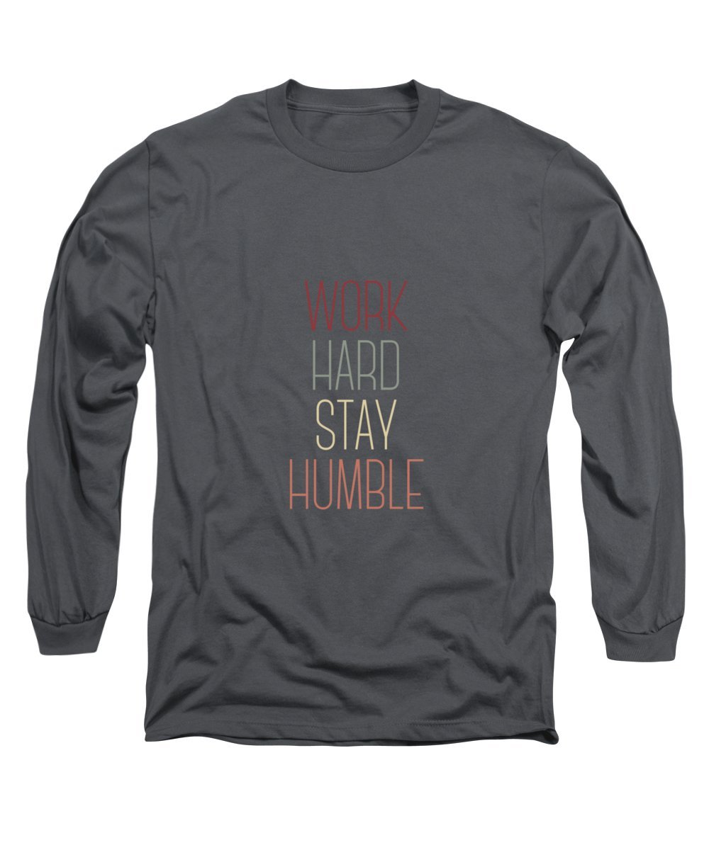 Work Hard Stay Humble Long Sleeve T-Shirt featuring the digital art Work Hard Stay Humble Quote by Zapista OU