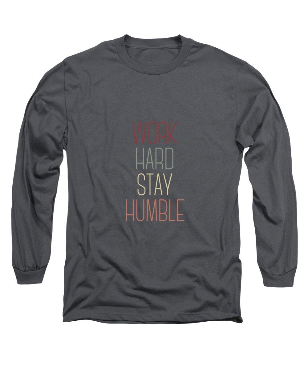 Work Hard Stay Humble Long Sleeve T-Shirt featuring the digital art Work Hard Stay Humble Quote by Zapista Zapista