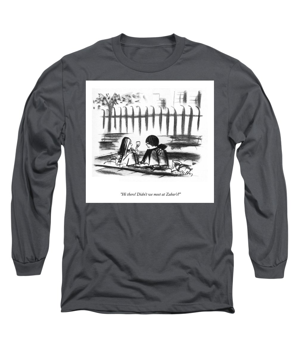 """""""hi There! Didn't We Meet At Zabar's?"""" Long Sleeve T-Shirt featuring the drawing Didn't We Meet At Zabar's? by Donald Reilly"""