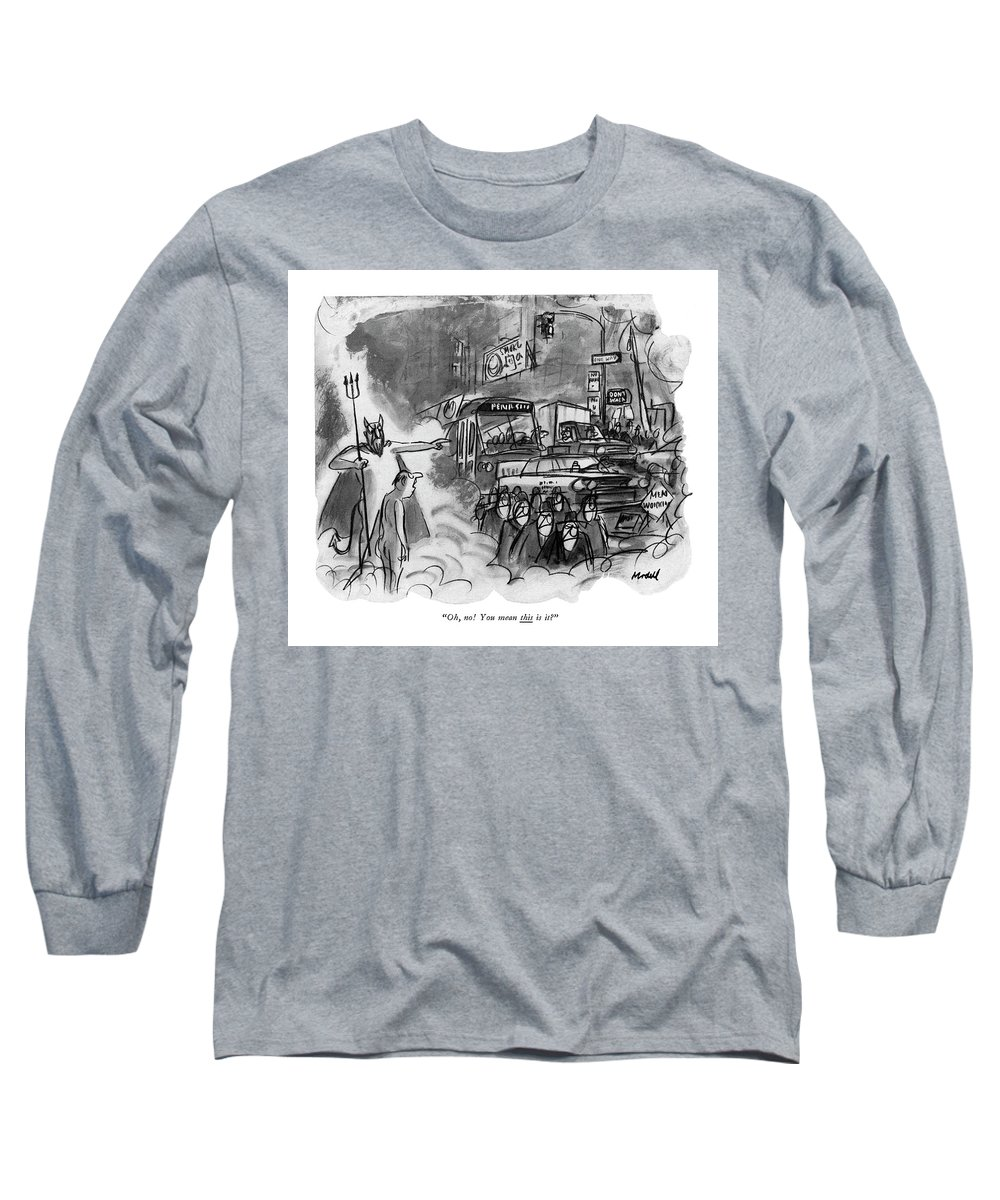 2c58b4ec561 Oh, No! You Mean This Is It? Long Sleeve T-Shirt for Sale by Frank ...