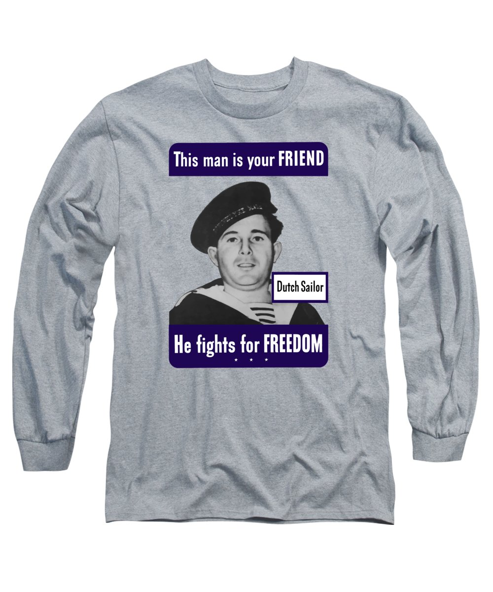 Dutch Sailor Long Sleeve T-Shirt featuring the painting Dutch Sailor This Man Is Your Friend by War Is Hell Store