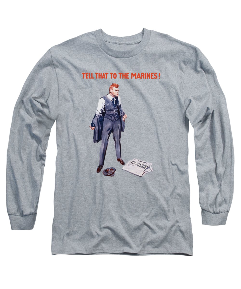 Marine Corps Long Sleeve T-Shirt featuring the painting Tell That To The Marines by War Is Hell Store