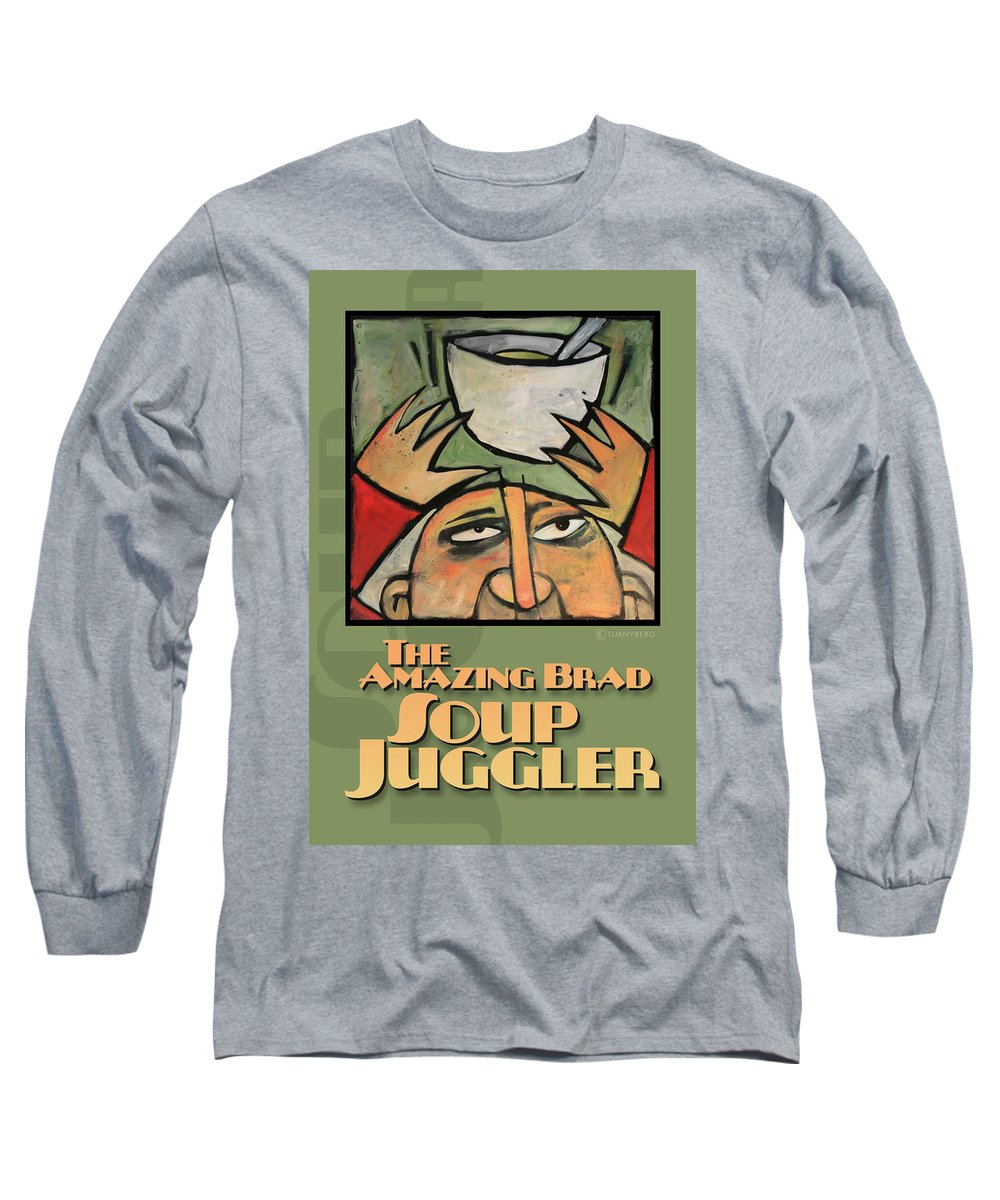 Soup Long Sleeve T-Shirt featuring the painting The Amazing Brad Soup Juggler Poster by Tim Nyberg