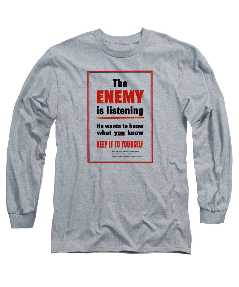 Propaganda Long Sleeve T-Shirt featuring the mixed media The Enemy Is Listening - Ww2 by War Is Hell Store